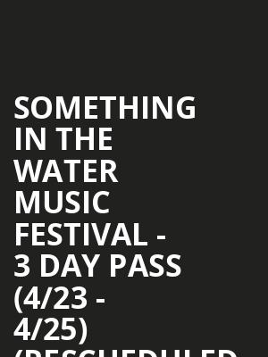 Something in the Water Music Festival - 3 Day Pass (4/23 - 4/25) (Rescheduled from 4/24/2020 - 4/26/2020) at 5th Street Beach Stage